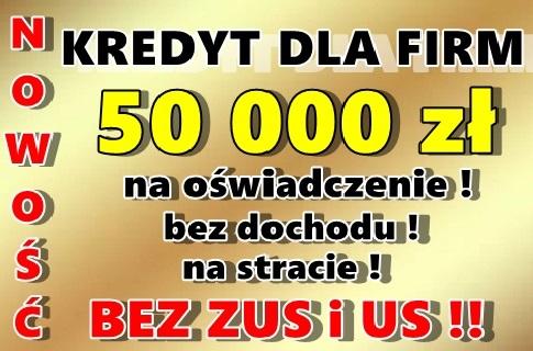 Kredyty Firmowe Na Oświadczenie Do 50 Tys.! Bez Dochodu/na Stracie!
