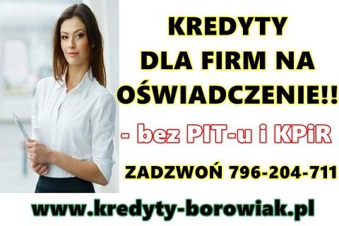 Kredyty Firmowe Na Oświadczenie!! Bez Pitu/kpir/krd!