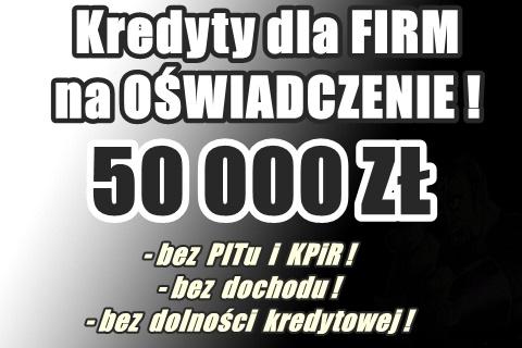 Kredyt Gotówkowy Dla Firmy 50 000 Zł Na Oświadczenie!!bez Pitu/kpir/krd!