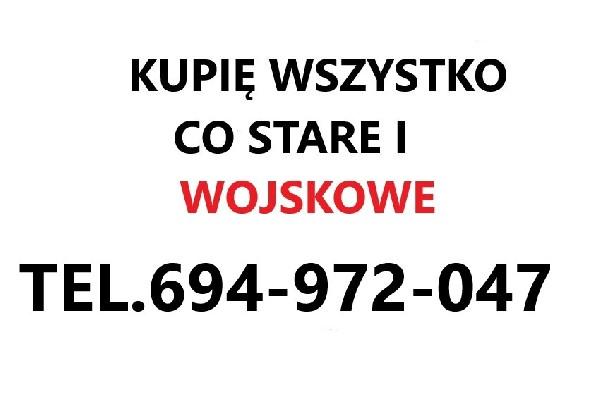 Kupie Wszystko Co Stare I Wojskowe Polskie I Zagraniczne Telefon 694-972-047